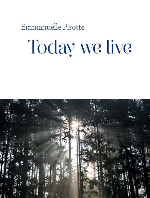 "Et si on lisait : ""Today we live"" d'Emmanuelle Pirotte"