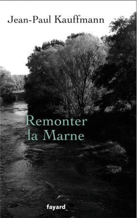 "Si on lisait : ""Remonter la Marne"", de Jean-Paul Kauffmann"
